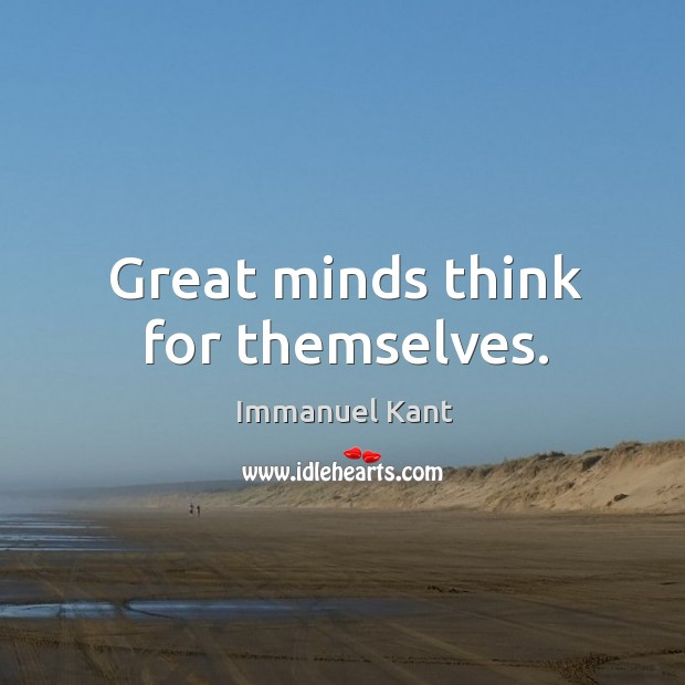 Great minds think for themselves. Image