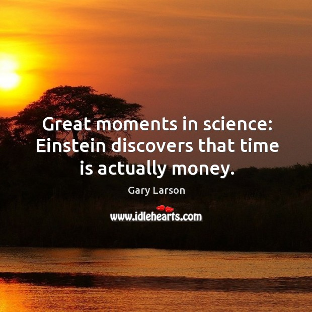 Image, Great moments in science: einstein discovers that time is actually money.