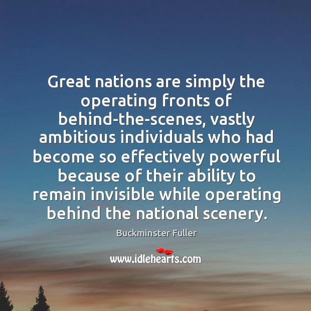 Great nations are simply the operating fronts of behind-the-scenes, vastly ambitious Buckminster Fuller Picture Quote