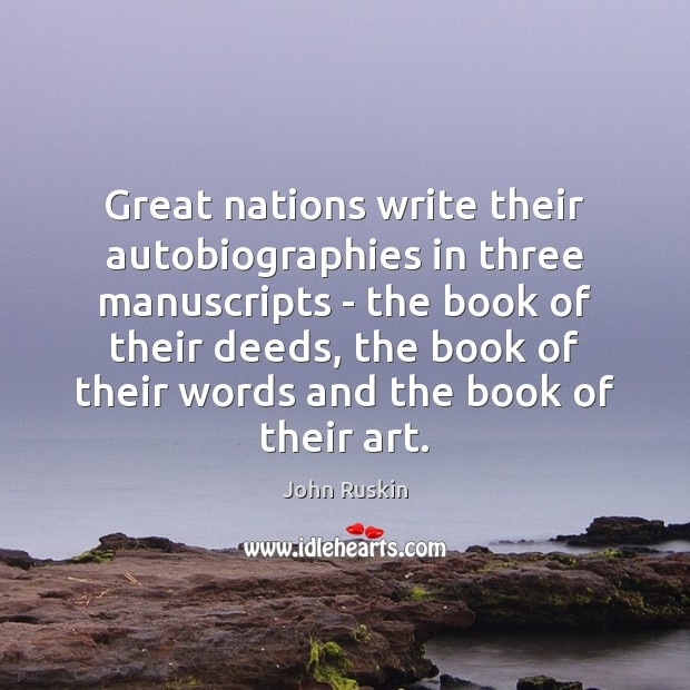 Great nations write their autobiographies in three manuscripts – the book of Image