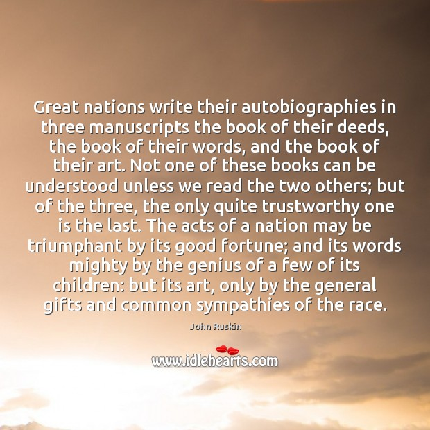 Great nations write their autobiographies in three manuscripts the book of their John Ruskin Picture Quote