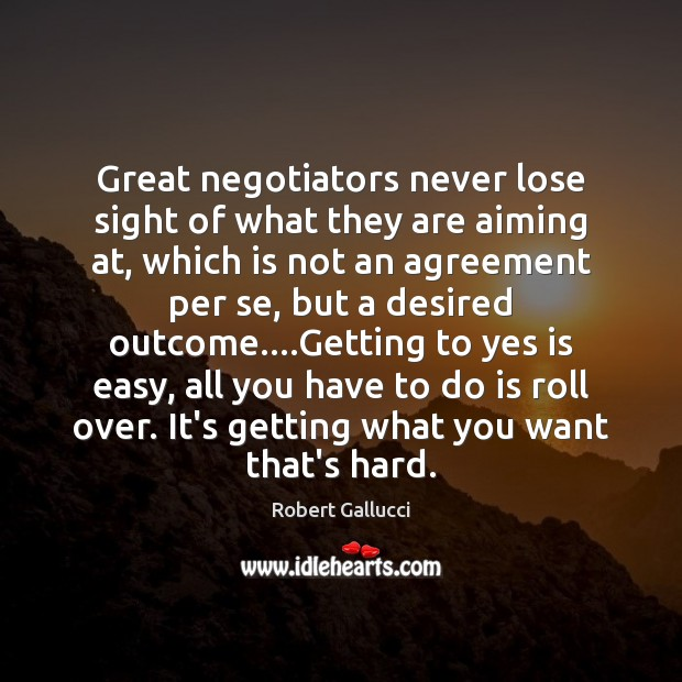 Image, Great negotiators never lose sight of what they are aiming at, which
