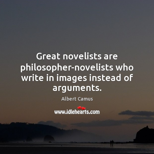 Image, Great novelists are philosopher-novelists who write in images instead of arguments.