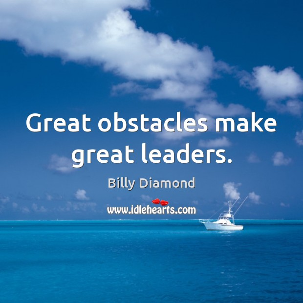 Great obstacles make great leaders. Image