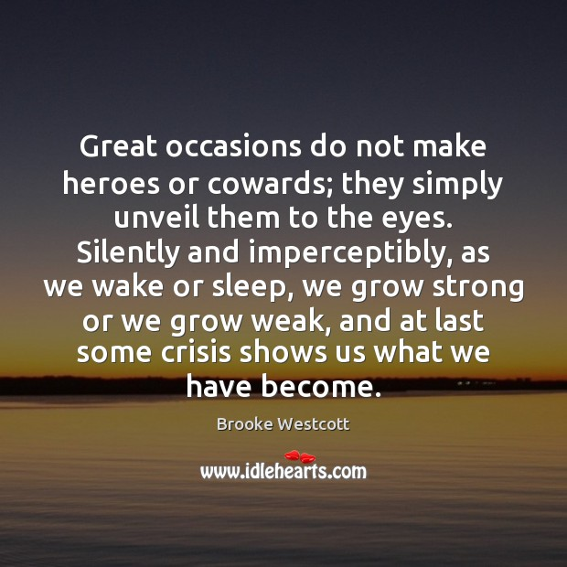 Image, Great occasions do not make heroes or cowards; they simply unveil them