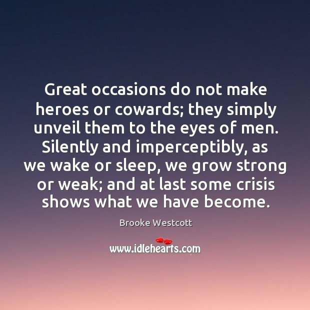 Image, Great occasions do not make heroes or cowards;