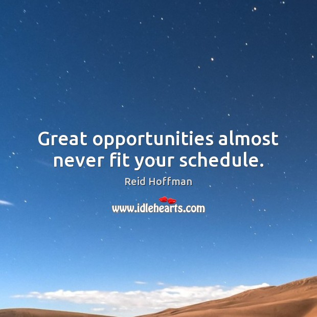 Great opportunities almost never fit your schedule. Reid Hoffman Picture Quote