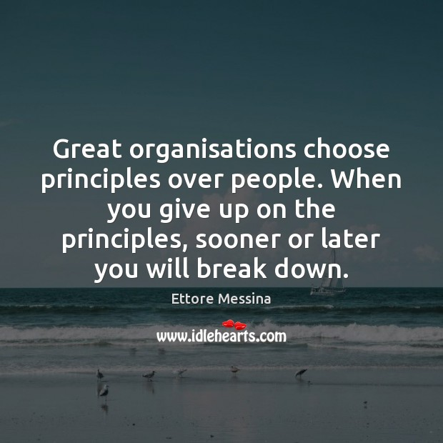 Image, Great organisations choose principles over people. When you give up on the