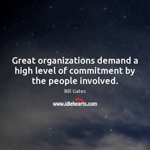 Great organizations demand a high level of commitment by the people involved. Image