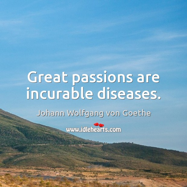 Great passions are incurable diseases. Image