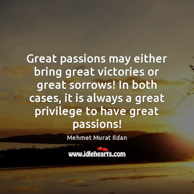 Image, Great passions may either bring great victories or great sorrows! In both