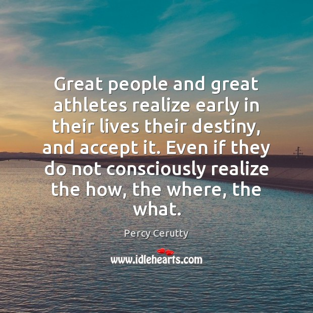 Great people and great athletes realize early in their lives their destiny, Image