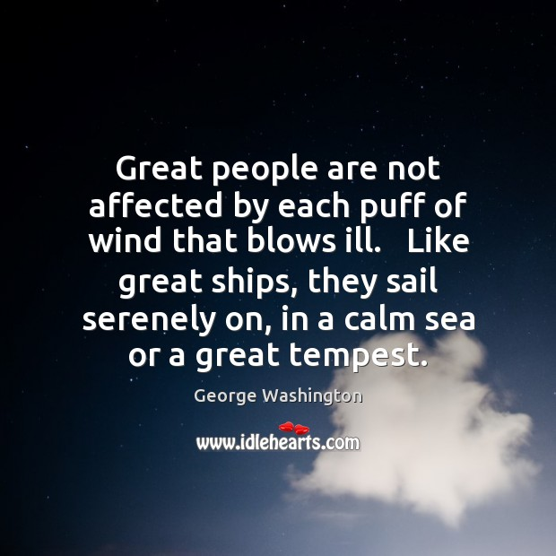 Great people are not affected by each puff of wind that blows Image
