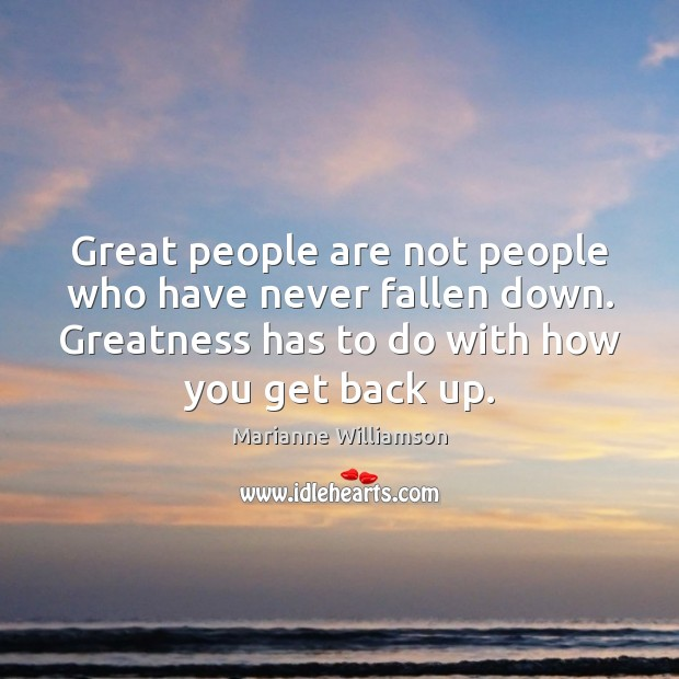 Great people are not people who have never fallen down. Greatness has Image