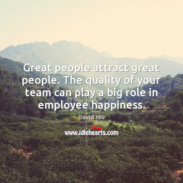 Great people attract great people. The quality of your team can play Image