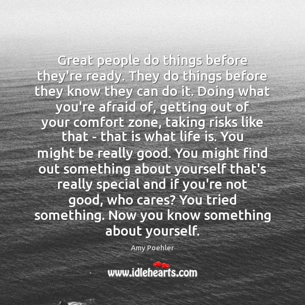 Great people do things before they're ready. They do things before they Amy Poehler Picture Quote
