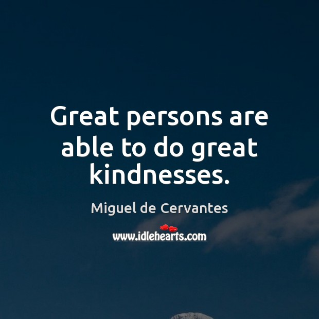 Great persons are able to do great kindnesses. Image