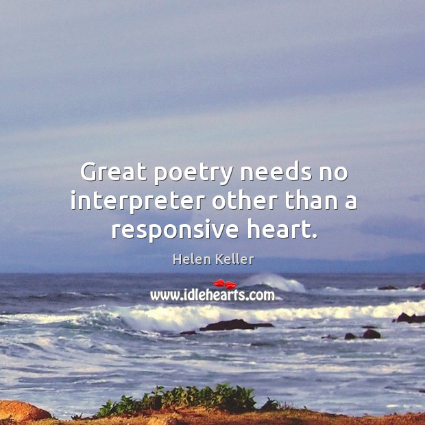 Great poetry needs no interpreter other than a responsive heart. Image