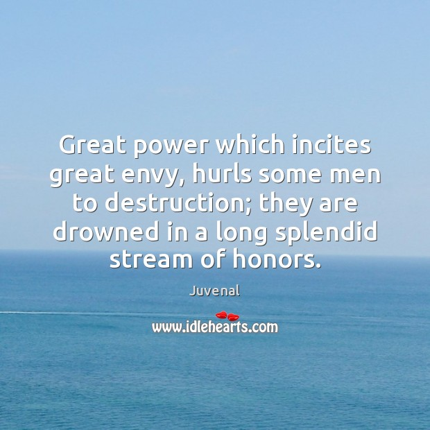 Great power which incites great envy, hurls some men to destruction; they Image