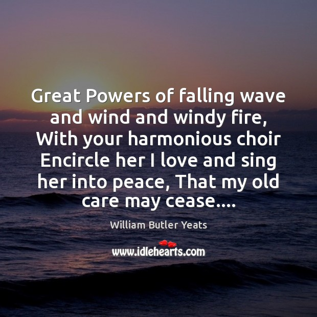 Great Powers of falling wave and wind and windy fire, With your Image