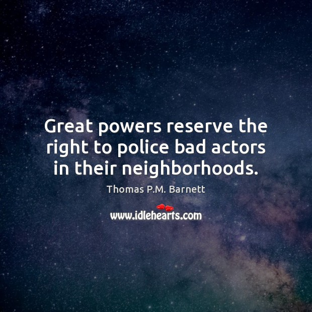 Great powers reserve the right to police bad actors in their neighborhoods. Image