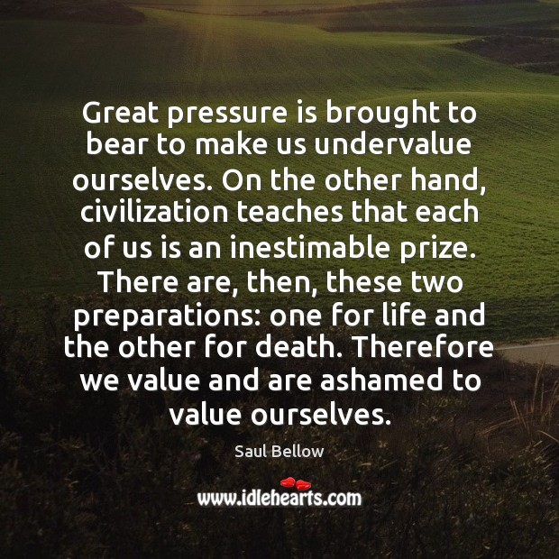 Image, Great pressure is brought to bear to make us undervalue ourselves. On