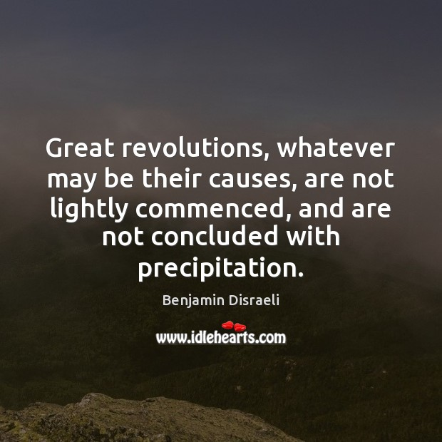 Image, Great revolutions, whatever may be their causes, are not lightly commenced, and