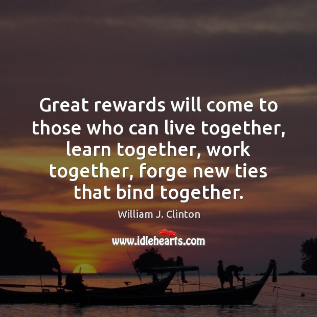 Great rewards will come to those who can live together, learn together, Image