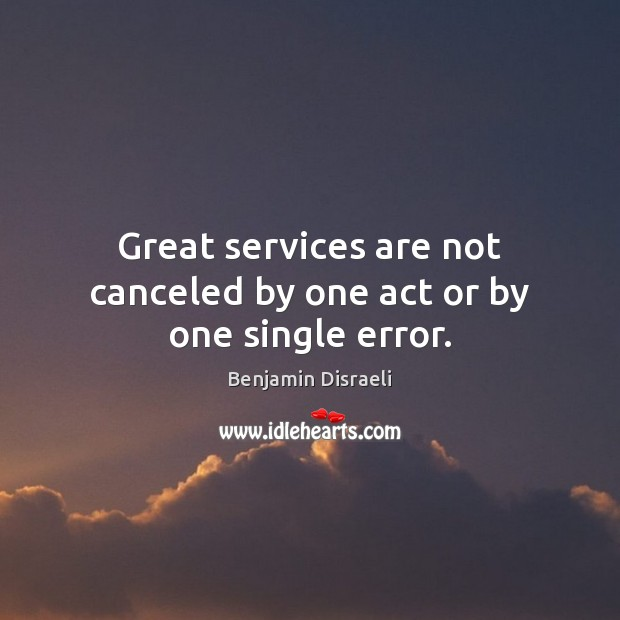 Image, Great services are not canceled by one act or by one single error.