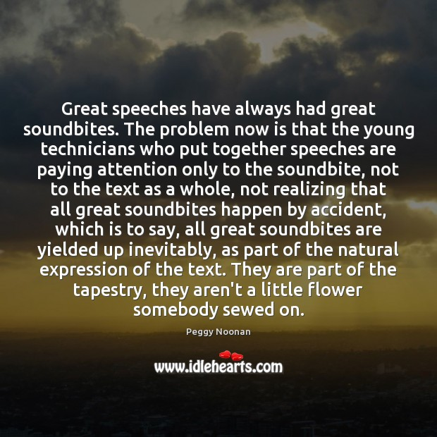 Great speeches have always had great soundbites. The problem now is that Peggy Noonan Picture Quote
