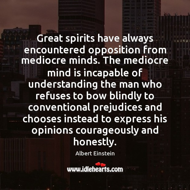 Great spirits have always encountered opposition from mediocre minds. The mediocre mind Image