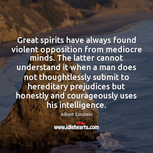 Image about Great spirits have always found violent opposition from mediocre minds. The latter