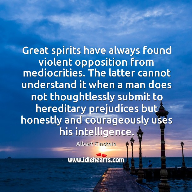 Image, Great spirits have always found violent opposition from mediocrities.