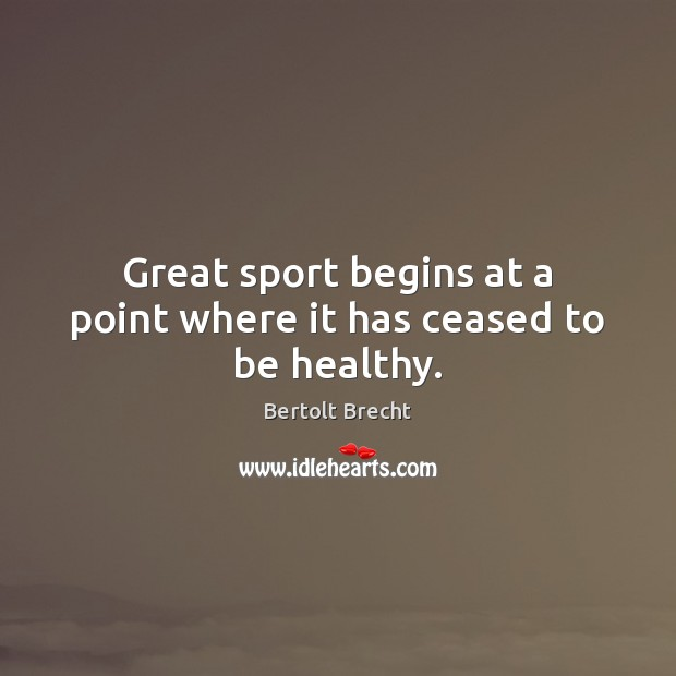 Great sport begins at a point where it has ceased to be healthy. Image