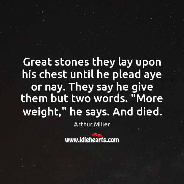 Image, Great stones they lay upon his chest until he plead aye or