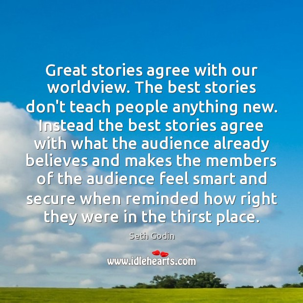 Image, Great stories agree with our worldview. The best stories don't teach people