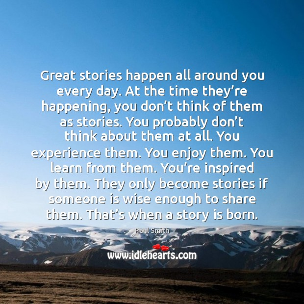 Great stories happen all around you every day. At the time they' Image