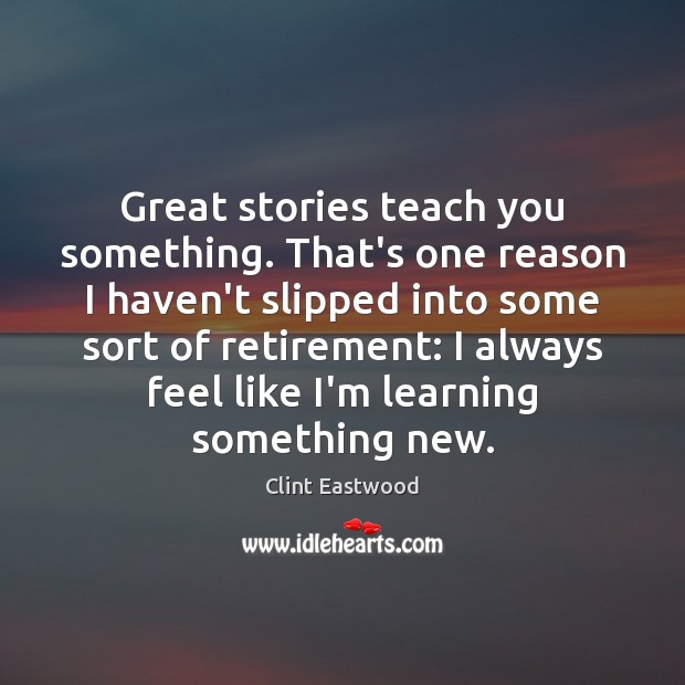 Great stories teach you something. That's one reason I haven't slipped into Clint Eastwood Picture Quote