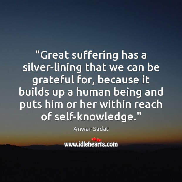 "Image, ""Great suffering has a silver-lining that we can be grateful for, because"