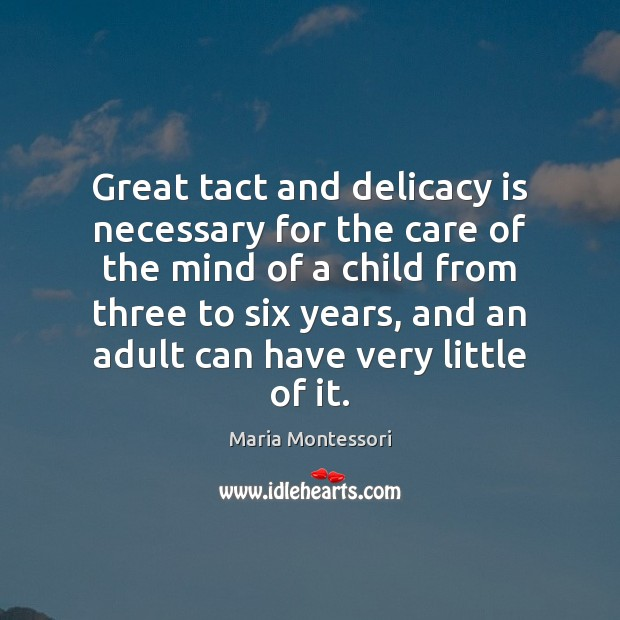 Great tact and delicacy is necessary for the care of the mind Image