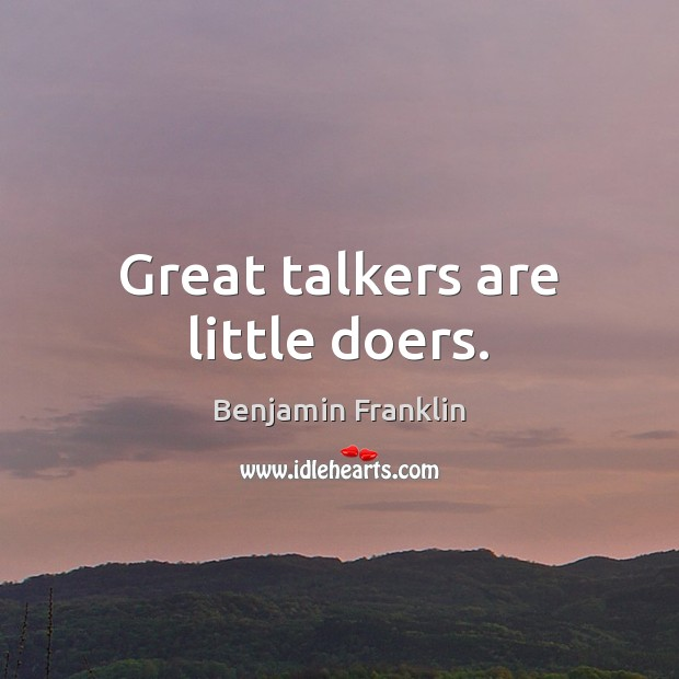 Great talkers are little doers. Image