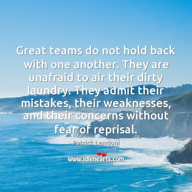 Great teams do not hold back with one another. They are unafraid Patrick Lencioni Picture Quote