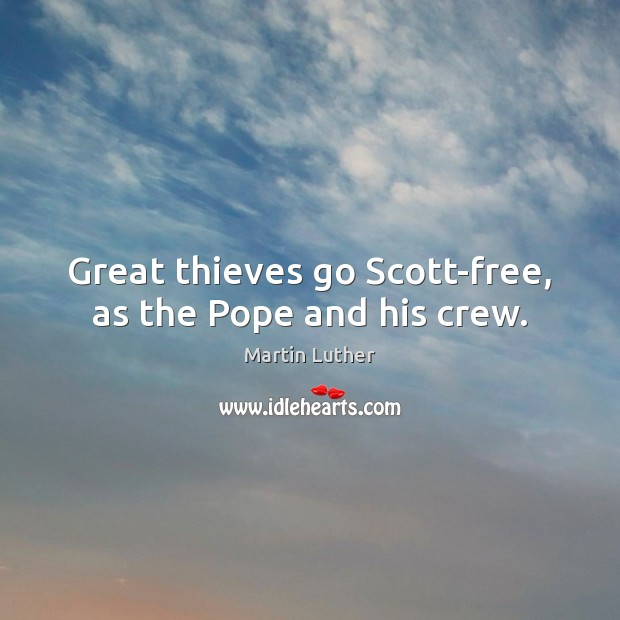 Great thieves go Scott-free, as the Pope and his crew. Image