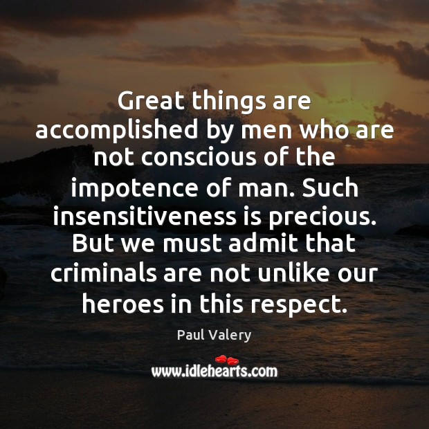 Great things are accomplished by men who are not conscious of the Paul Valery Picture Quote