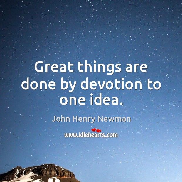 Great things are done by devotion to one idea. Image