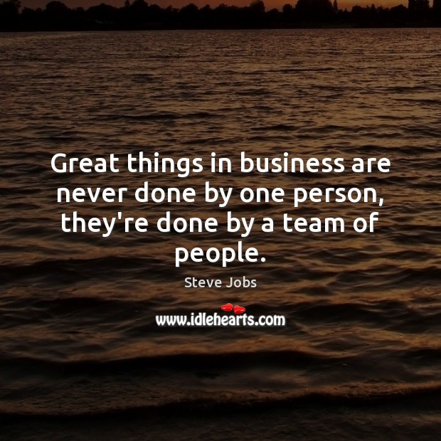 Image, Great things in business are never done by one person, they're done by a team of people.