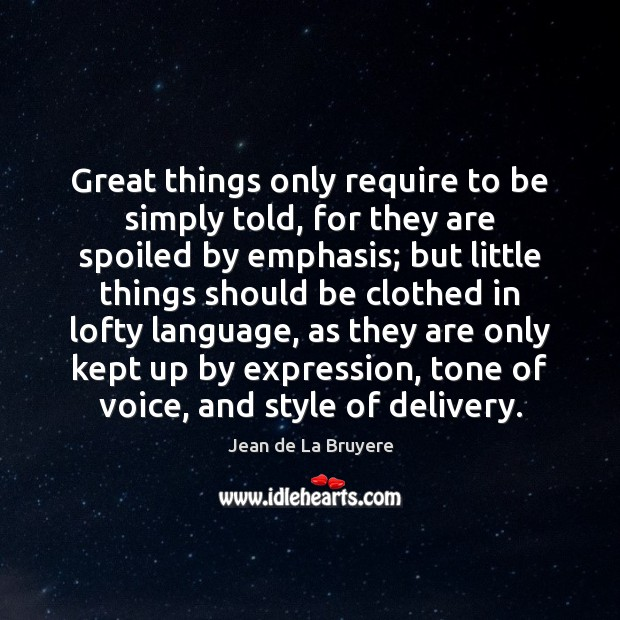 Great things only require to be simply told, for they are spoiled Image