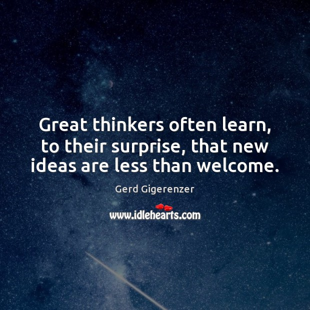 Great thinkers often learn, to their surprise, that new ideas are less than welcome. Image