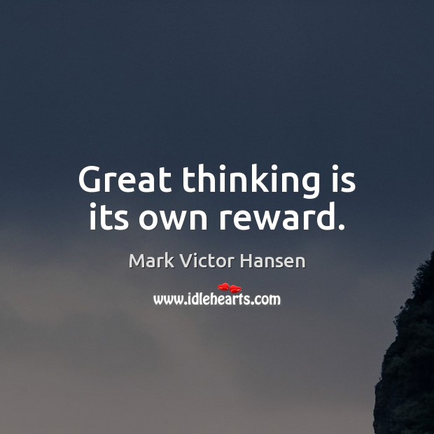 Great thinking is its own reward. Image
