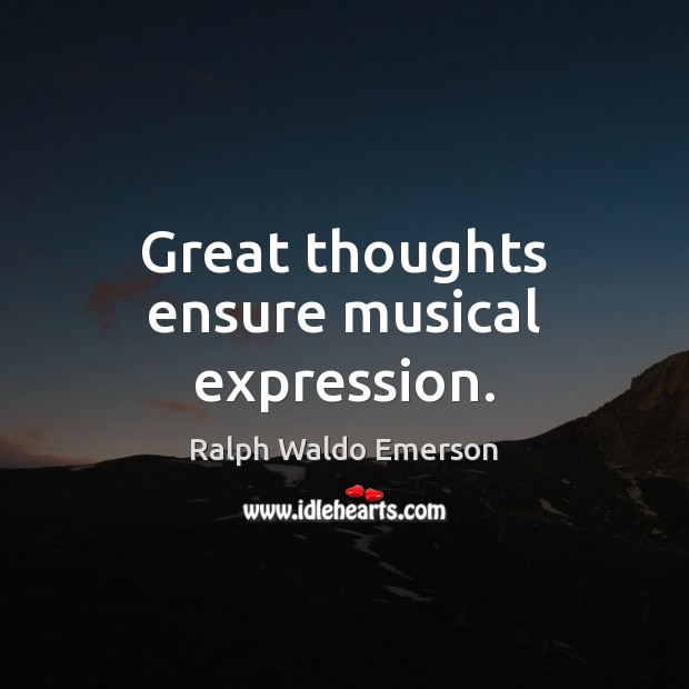 Image, Great thoughts ensure musical expression.